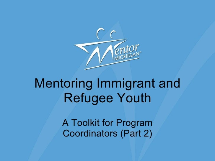 Mentoring Immigrant and Refugee Youth A Toolkit for Program Coordinators (Part 2)