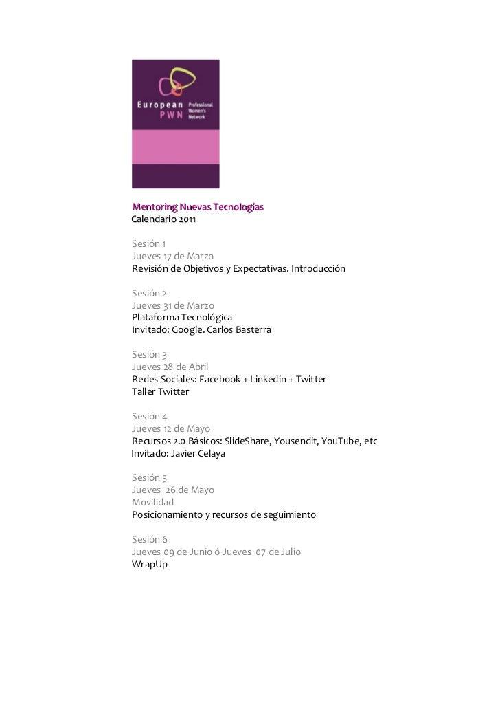 Mentoring Nuevas TecnologíasCalendario 2011Sesión 1Jueves 17 de MarzoRevisión de Objetivos y Expectativas. IntroducciónSes...