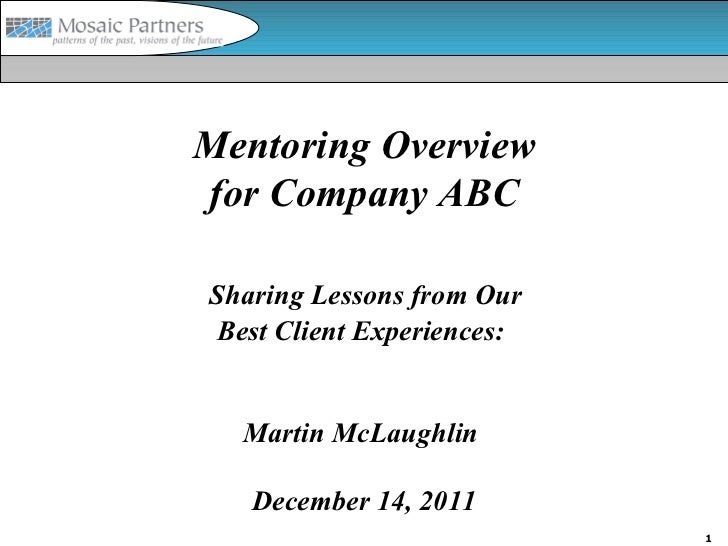 Mentoring Overviewfor Company ABCSharing Lessons from OurBest Client Experiences:  Martin McLaughlin   December 14, 2011  ...
