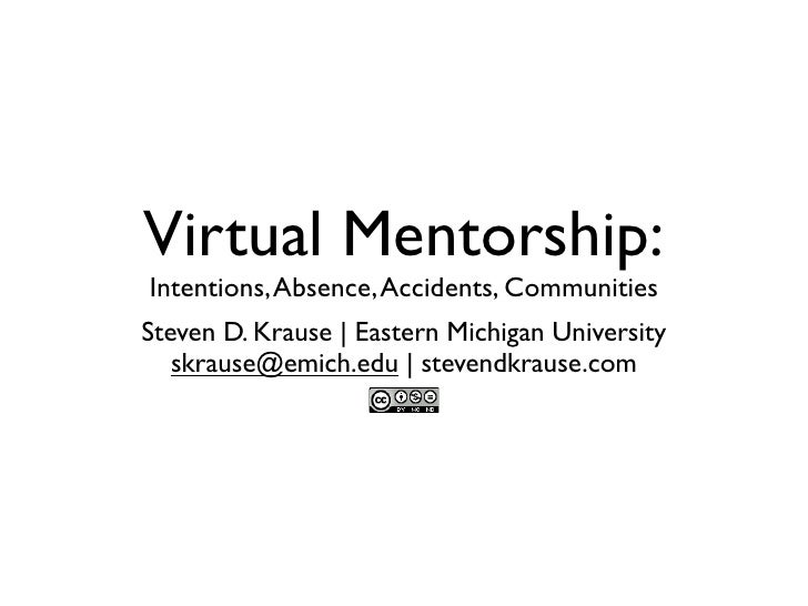 Virtual Mentorship: Intentions, Absence, Accidents, Communities Steven D. Krause | Eastern Michigan University    skrause@...