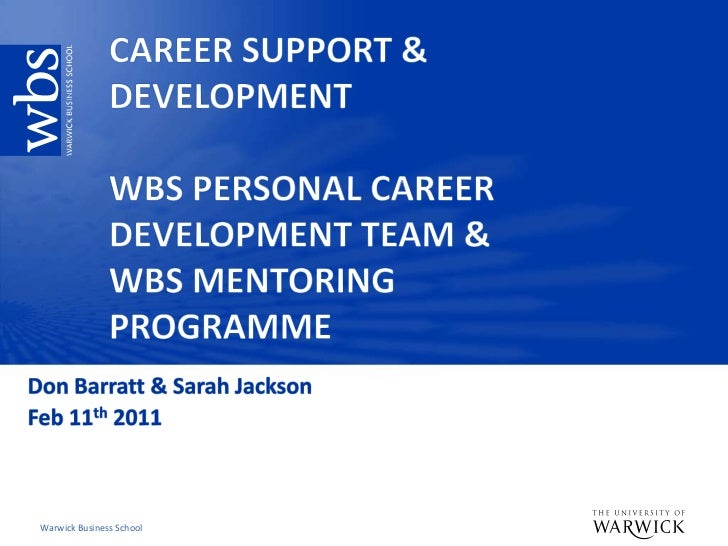 CAREER SUPPORT & DEVELOPMENTWBS PERSONAL CAREER DEVELOPMENT TEAM &WBS MENTORING PROGRAMME<br />Don Barratt & Sarah Jackson...