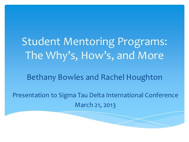 Student Mentoring Programs: The Why's, How's, and More Bethany Bowles and Rachel Houghton Presentation to Sigma Tau Delta ...