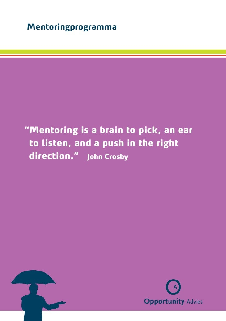 "Mentoringprogramma"" entoring is a brain to pick, an ear M to listen, and a push in the right direction."" John Crosby"
