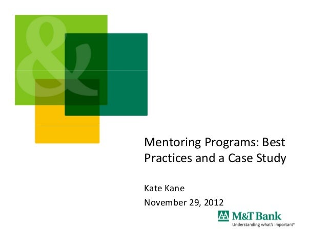 Mentoring Programs: BestPractices and a Case StudyKate KaneNovember 29, 2012