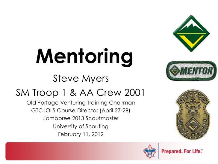 Mentoring       Steve MyersSM Troop 1 & AA Crew 2001  Old Portage Venturing Training Chairman   GTC IOLS Course Director (...