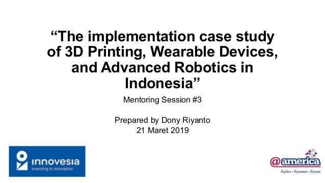 """The implementation case study of 3D Printing, Wearable Devices, and Advanced Robotics in Indonesia"" Mentoring Session #3 ..."