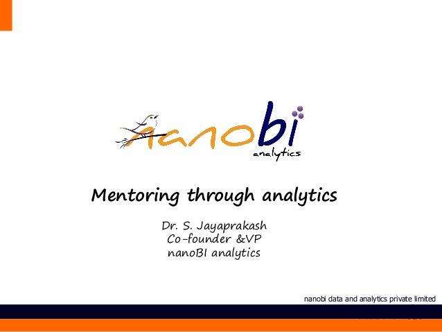 Mentoring through analytics       Dr. S. Jayaprakash        Co-founder &VP        nanoBI analytics                        ...