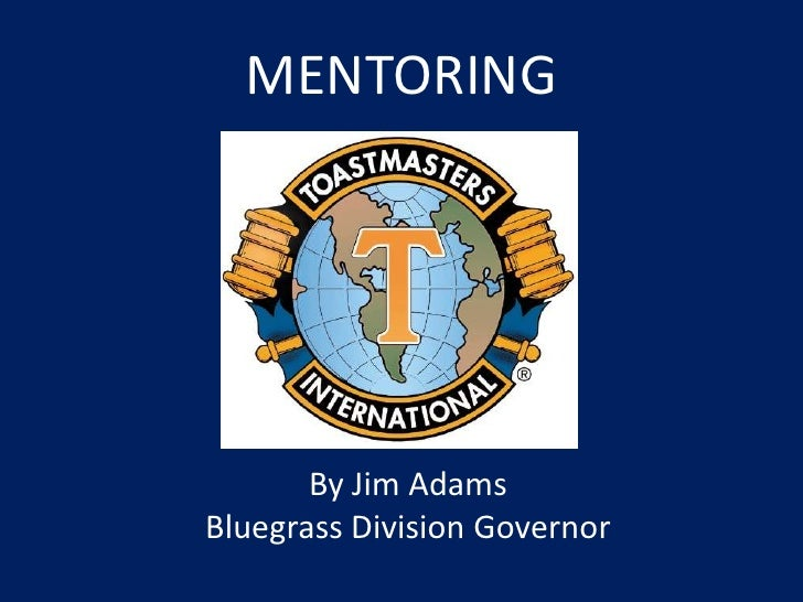 MENTORING<br />By Jim Adams<br />Bluegrass Division Governor<br />