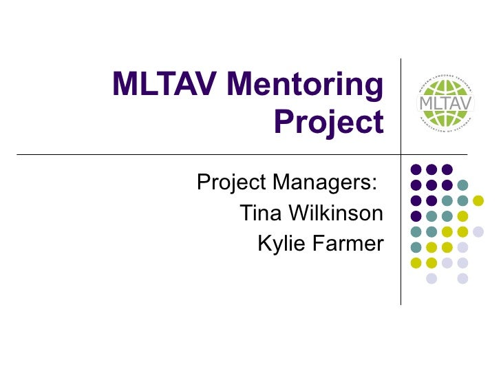 MLTAV Mentoring Project Project Managers:  Tina Wilkinson Kylie Farmer