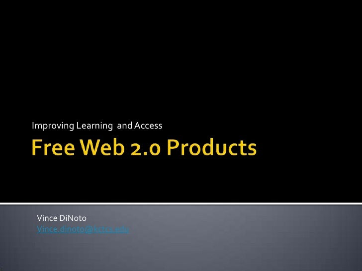 Free Web 2.0 Products<br />Improving Learning  and Access<br />Vince DiNoto<br />Vince.dinoto@kctcs.edu<br />
