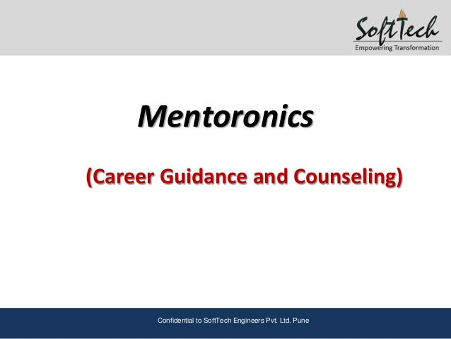 Mentoronics(Career Guidance and Counseling)       Confidential to SoftTech Engineers Pvt. Ltd. Pune