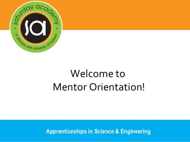 Welcome to Mentor Orientation! Apprenticeships in Science & Engineering