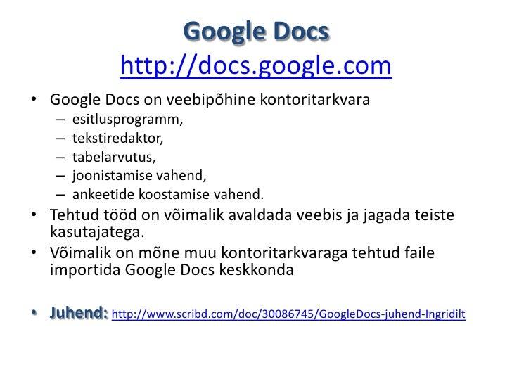 GoogleDocshttp://docs.google.com<br />GoogleDocs on veebipõhine kontoritarkvara<br />esitlusprogramm, <br />tekstiredaktor...