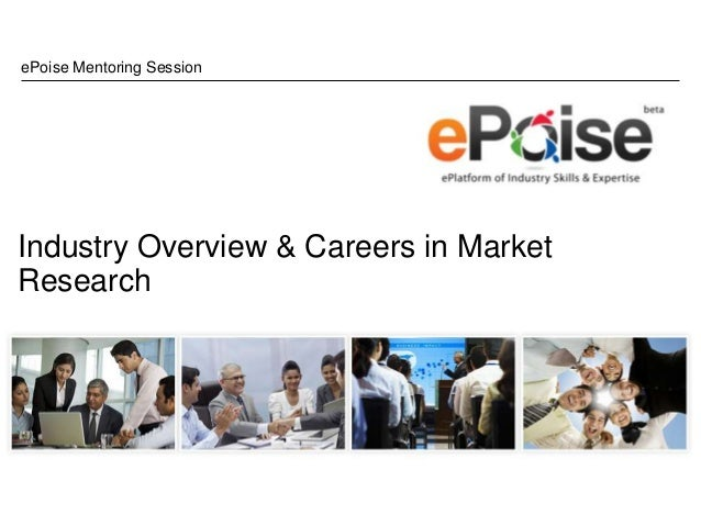 ePoise Mentoring SessionIndustry Overview & Careers in MarketResearch