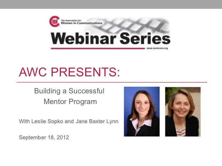 AWC PRESENTS:     Building a Successful       Mentor ProgramWith Leslie Sopko and Jane Baxter LynnSeptember 18, 2012