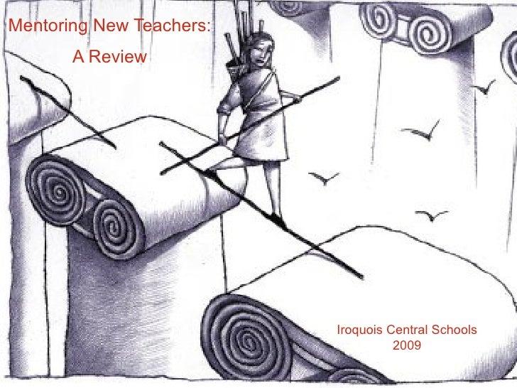 Mentoring New Teachers: A Review Iroquois Central Schools 2009