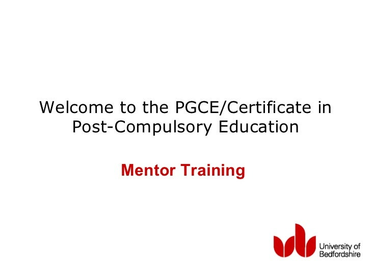 Welcome to the PGCE/Certificate in  Post-Compulsory Education   Mentor Training (2011)