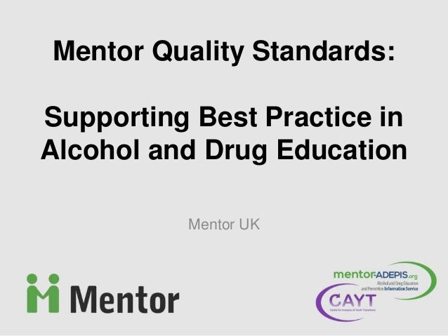 Mentor UK Mentor Quality Standards: Supporting Best Practice in Alcohol and Drug Education