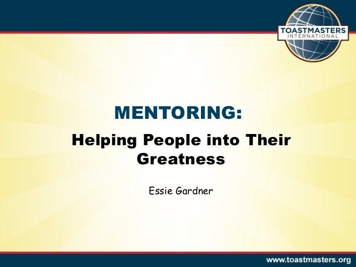 MENTORING: Helping People into Their Greatness Essie Gardner