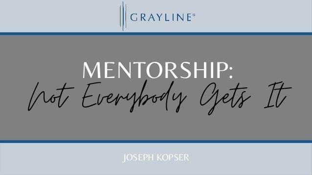 MENTORSHIP: Not Everybody Gets It JOSEPH KOPSER