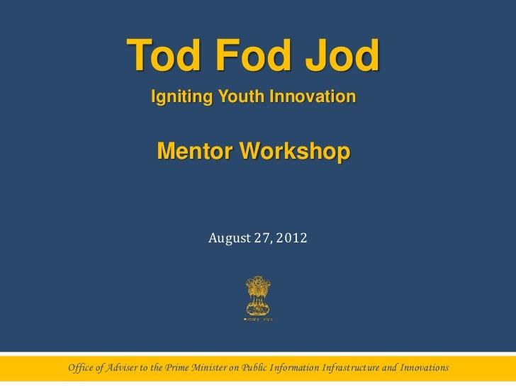 Tod Fod Jod                    Igniting Youth Innovation                     Mentor Workshop                              ...