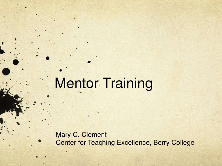 Mentor TrainingMary C. ClementCenter for Teaching Excellence, Berry College