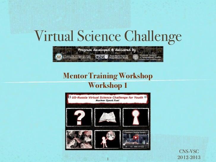 Virtual Science Challenge           Center for N    Mentor Training Workshop           Workshop 1                         ...