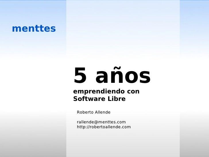 menttes               5 años           emprendiendo con           Software Libre            Roberto Allende            ral...