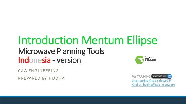 Introduction Mentum Ellipse Microwave Planning Tools Indonesia - version CAA ENGINEERING PREPARED BY HUDHA For TRAINING en...