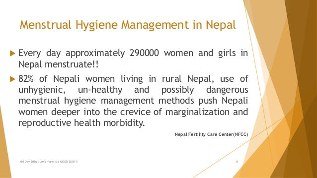 Menstrual Hygiene Management in Nepal  Every day approximately 290000 women and girls in Nepal menstruate!!  82% of Nepa...