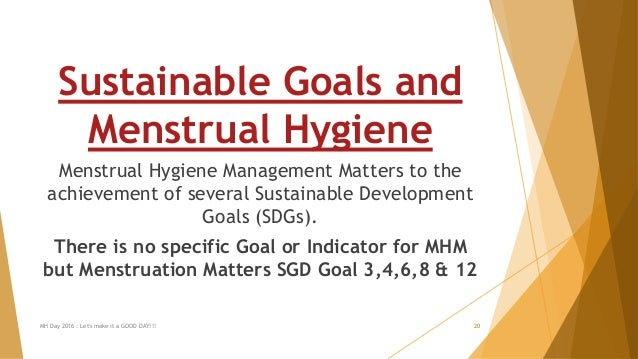 MH Day 2016 : Let's make it a GOOD DAY!!! 20 Sustainable Goals and Menstrual Hygiene Menstrual Hygiene Management Matters ...