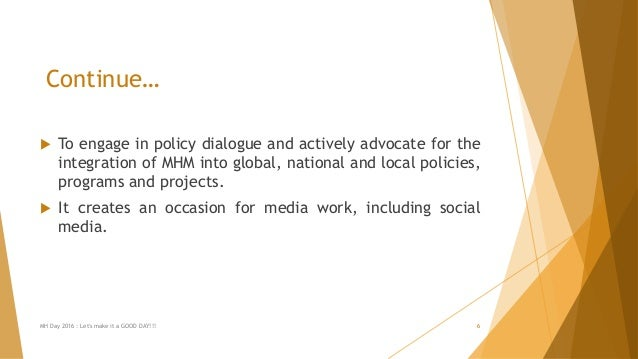 Continue…  To engage in policy dialogue and actively advocate for the integration of MHM into global, national and local ...