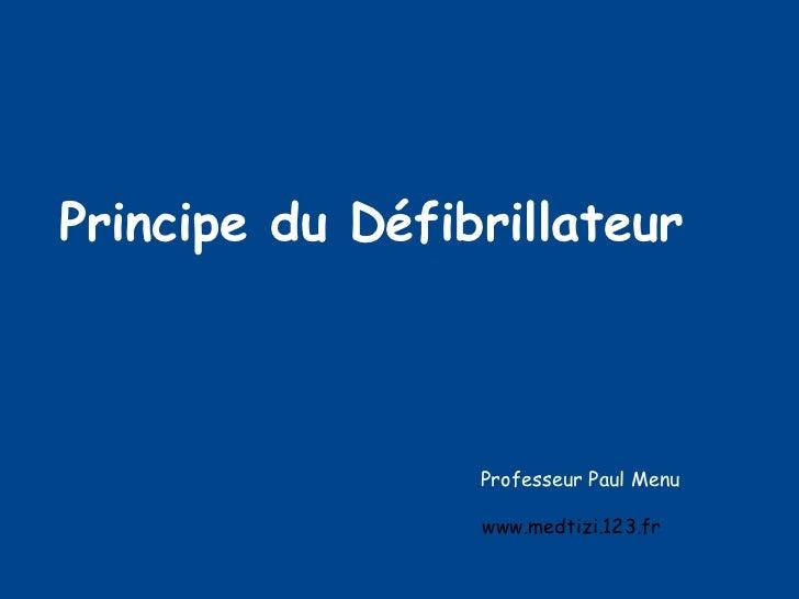 Principe du Défibrillateur Professeur Paul Menu www.medtizi.123.fr