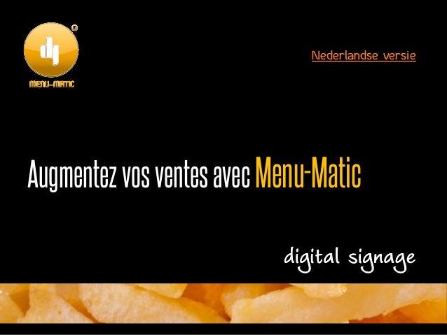 Nederlandse versieAugmentez vos ventes avec Menu-Matic                           digital signage