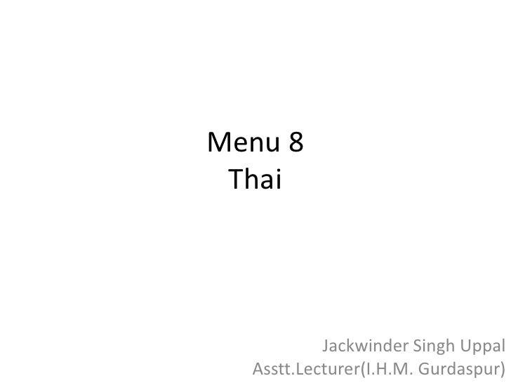 Menu 8Thai<br />Jackwinder Singh Uppal<br />Asstt.Lecturer(I.H.M. Gurdaspur)<br />