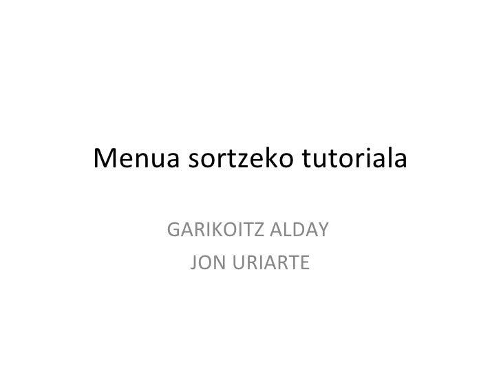 Menua sortzeko tutoriala GARIKOITZ ALDAY  JON URIARTE