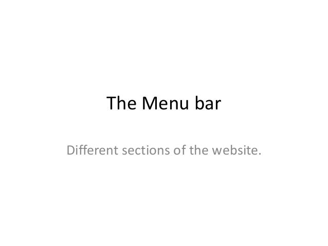 The Menu barDifferent sections of the website.