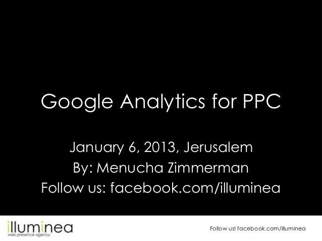 Google Analytics for PPC     January 6, 2013, Jerusalem      By: Menucha ZimmermanFollow us: facebook.com/illuminea       ...