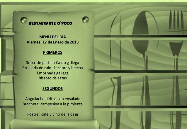 Restaurante O´Pozo MENÚ DEL DIA Viernes, 17 de Enero de 2013 PRIMEROS  Sopa de pasta o Caldo gallego Ensalada de rulo de c...