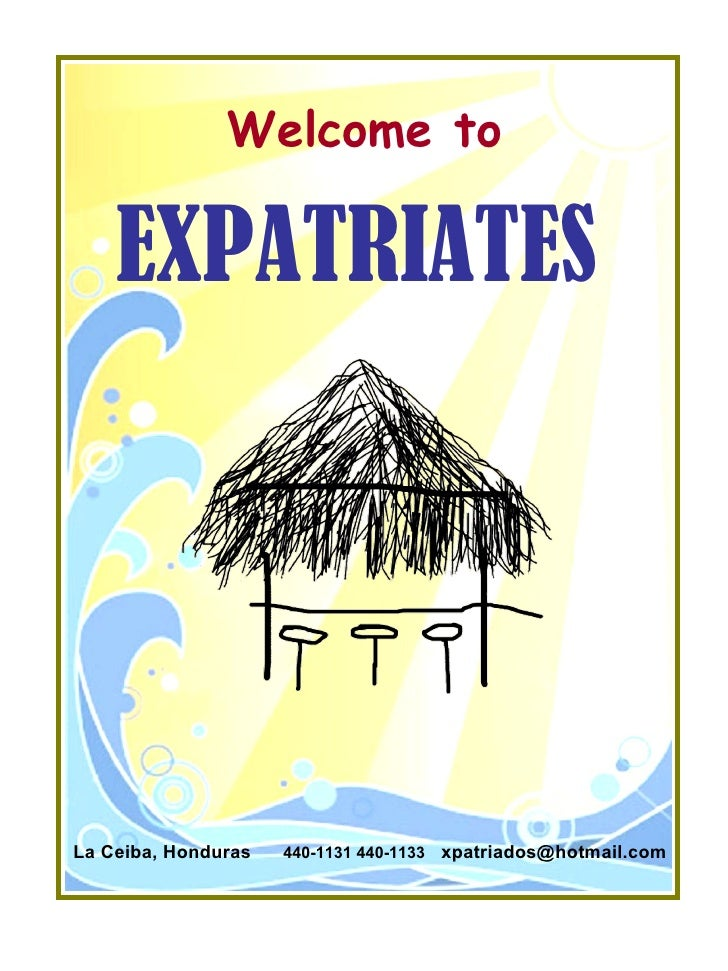 EXPATRIATES   La Ceiba, Honduras  440-1131 440-1133   [email_address]   Welcome to