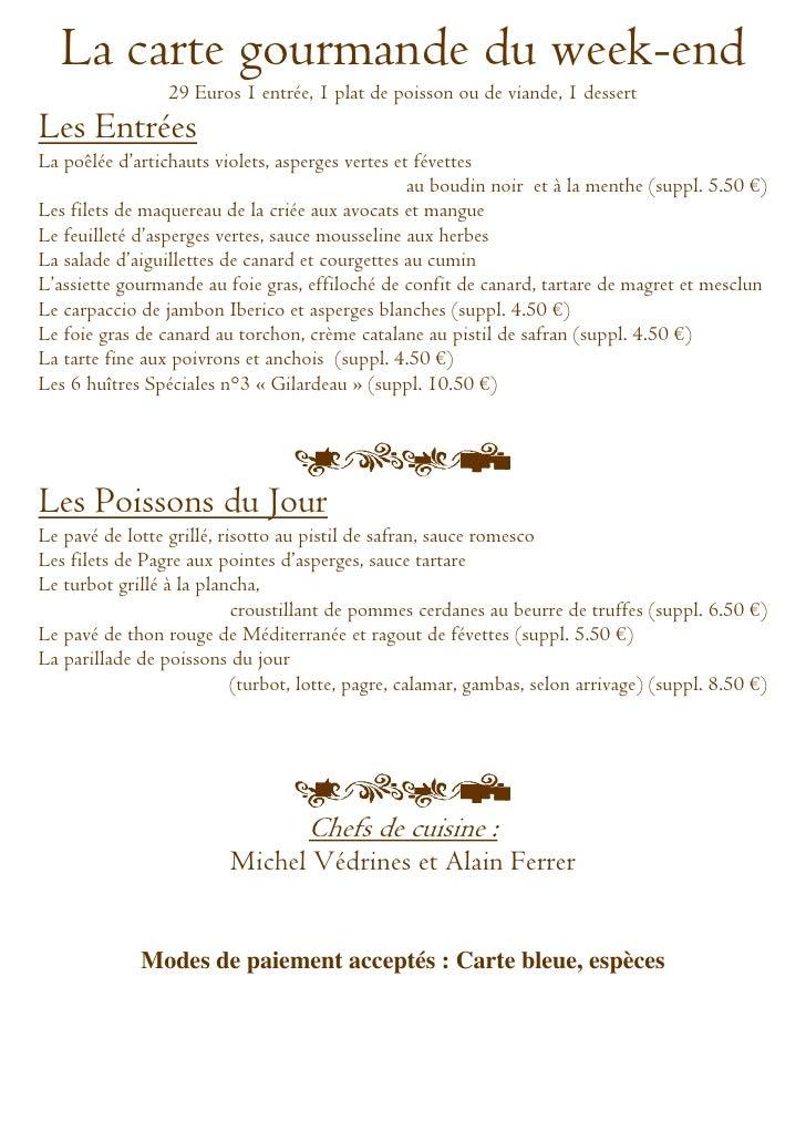 La carte gourmande du week-end                 29 Euros 1 entrée, 1 plat de poisson ou de viande, 1 dessertLes EntréesLa p...