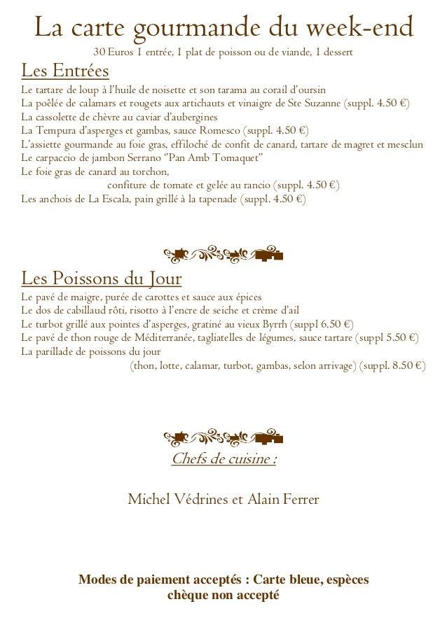 La carte gourmande du week-end30 Euros 1 entrée, 1 plat de poisson ou de viande, 1 dessertLes EntréesLe tartare de loup à ...