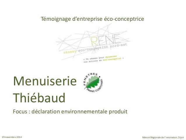 19 novembre 2014  Maison Régionale de l'innovation, Dijon  Témoignage d'entreprise éco-conceptrice  Focus : déclaration en...