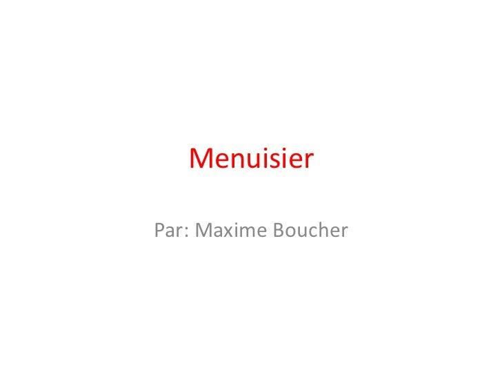 Menuisier<br />Par: Maxime Boucher<br />