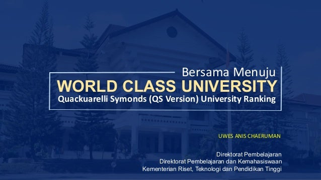 WORLD CLASS UNIVERSITY Bersama Menuju Quackuarelli Symonds	(QS	Version)	University	Ranking Direktorat Pembelajaran Direkto...