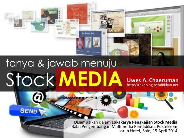 tanya & jawab menuju Disampaikan dalam Lokakarya Pengkajian Stock Media, Balai Pengembangan Multimedia Pendidikan, Pustekk...