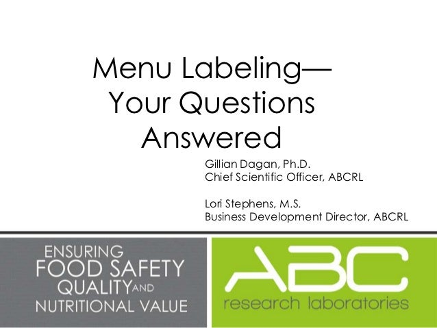 Menu Labeling— Your Questions   Answered       Gillian Dagan, Ph.D.       Chief Scientific Officer, ABCRL       Lori Steph...