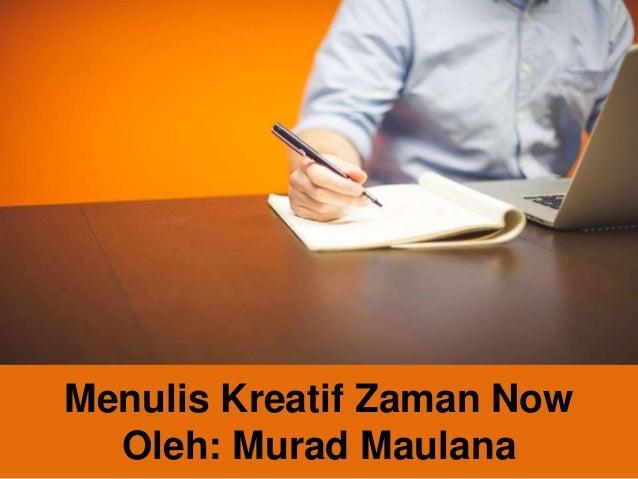 Menulis Kreatif Zaman Now Oleh: Murad Maulana