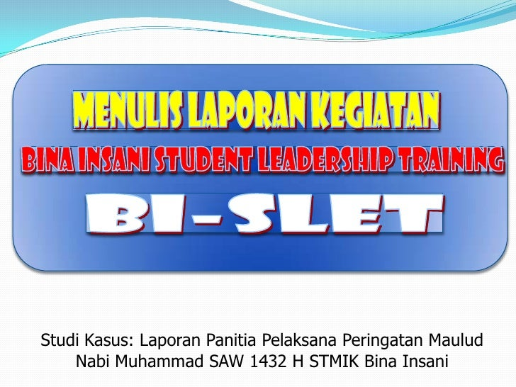 MenulisLaporanKegiatan<br />Bina Insani Student Leadership Training<br />BI-SLET<br />StudiKasus: LaporanPanitiaPelaksanaP...