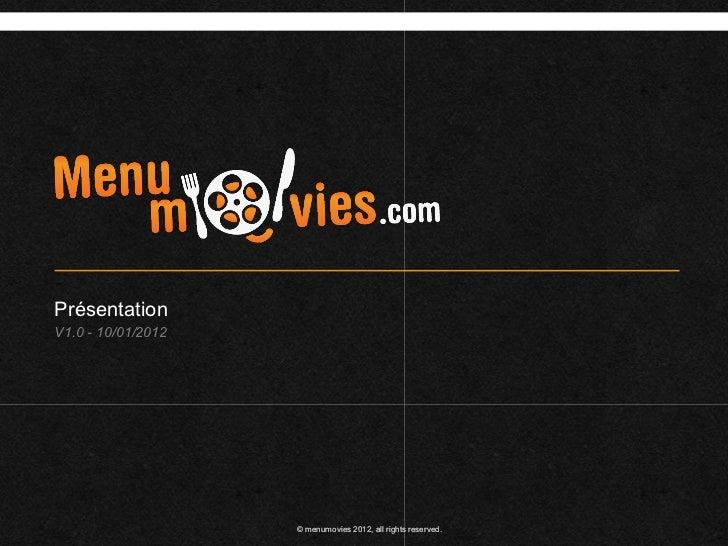 PrésentationV1.0 - 10/01/2012                    © menumovies 2012, all rights reserved.